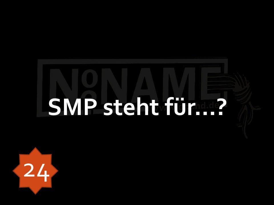 SMP steht für…? 24