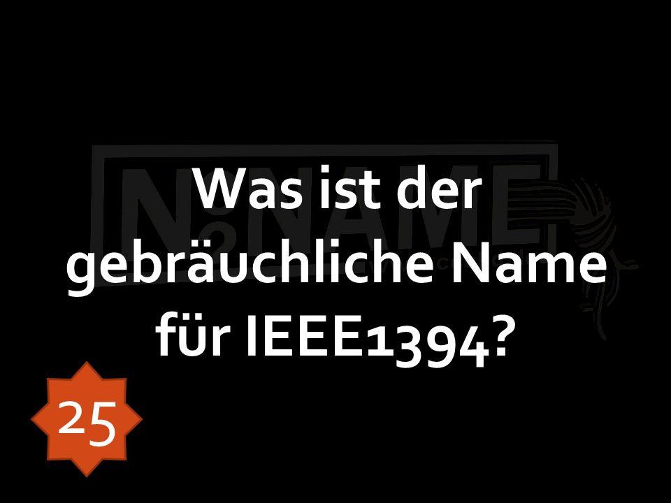 Was ist der gebräuchliche Name für IEEE1394? 25