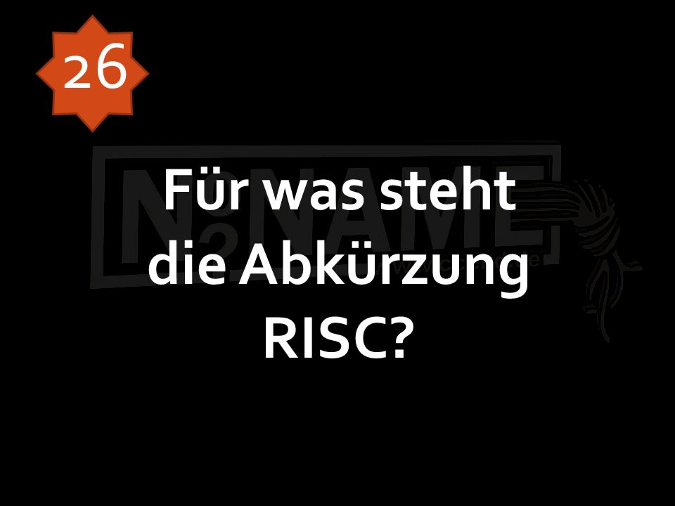 Für was steht die Abkürzung RISC? 26