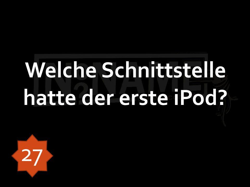 Welche Schnittstelle hatte der erste iPod? 27