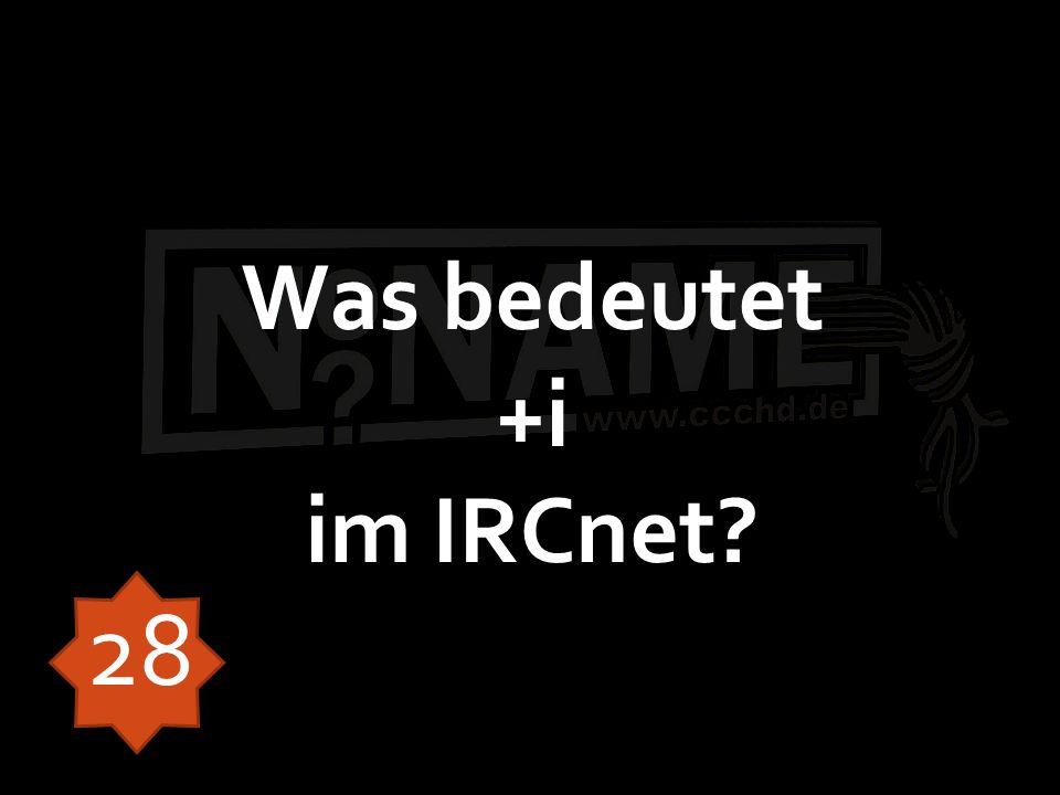 Was bedeutet +i im IRCnet? 28