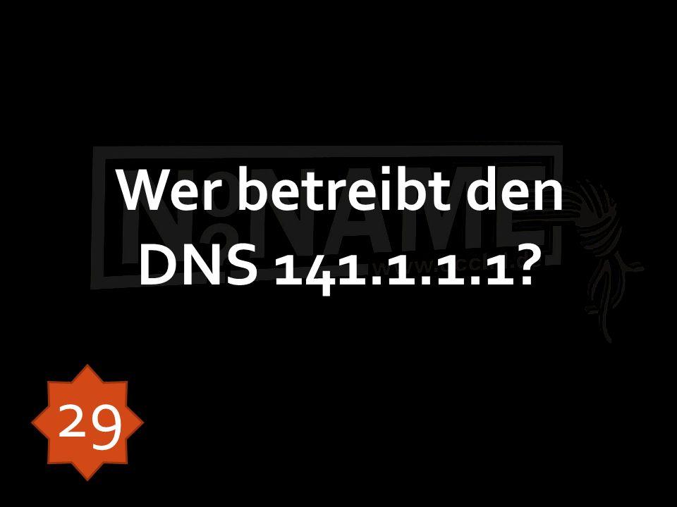 Wer betreibt den DNS 141.1.1.1? 29