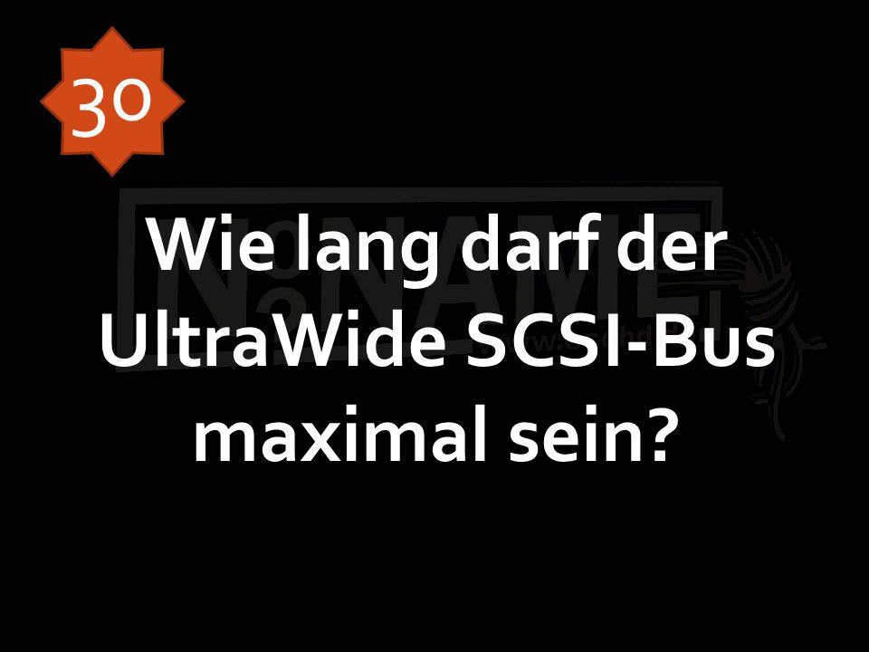 Wie lang darf der UltraWide SCSI-Bus maximal sein? 30