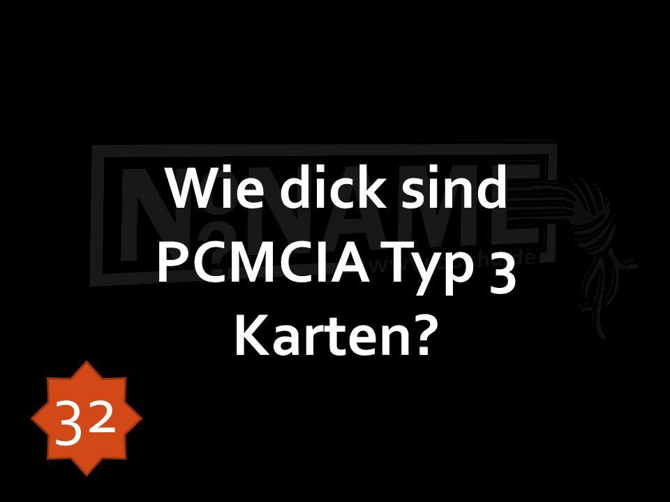 Wie dick sind PCMCIA Typ 3 Karten 32