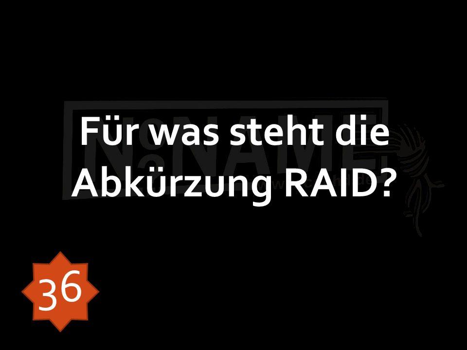 Für was steht die Abkürzung RAID? 36