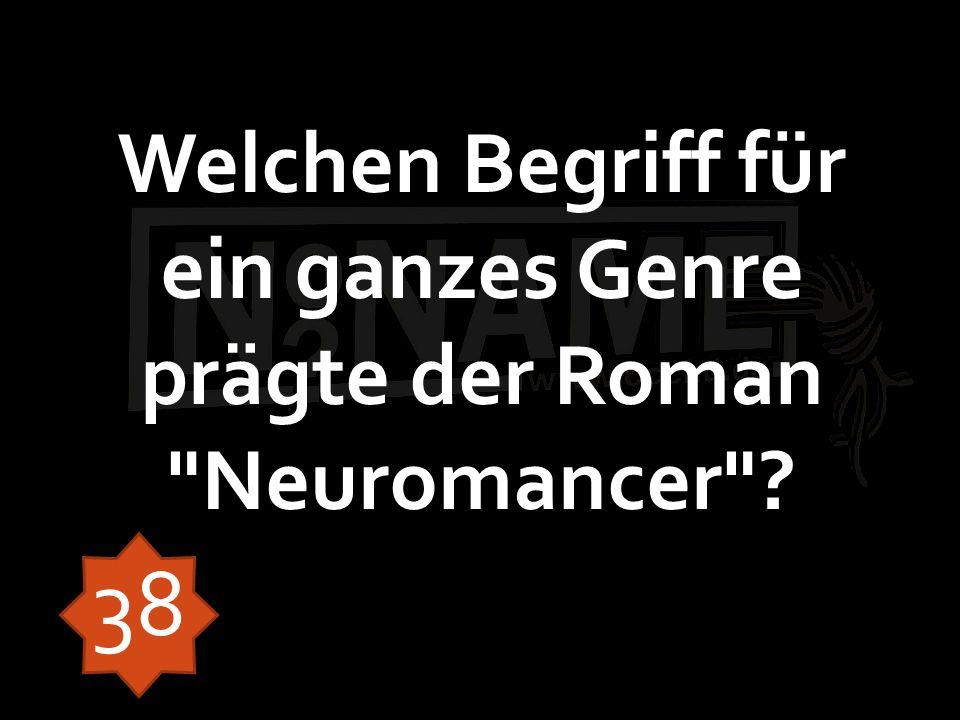 Welchen Begriff für ein ganzes Genre prägte der Roman Neuromancer 38