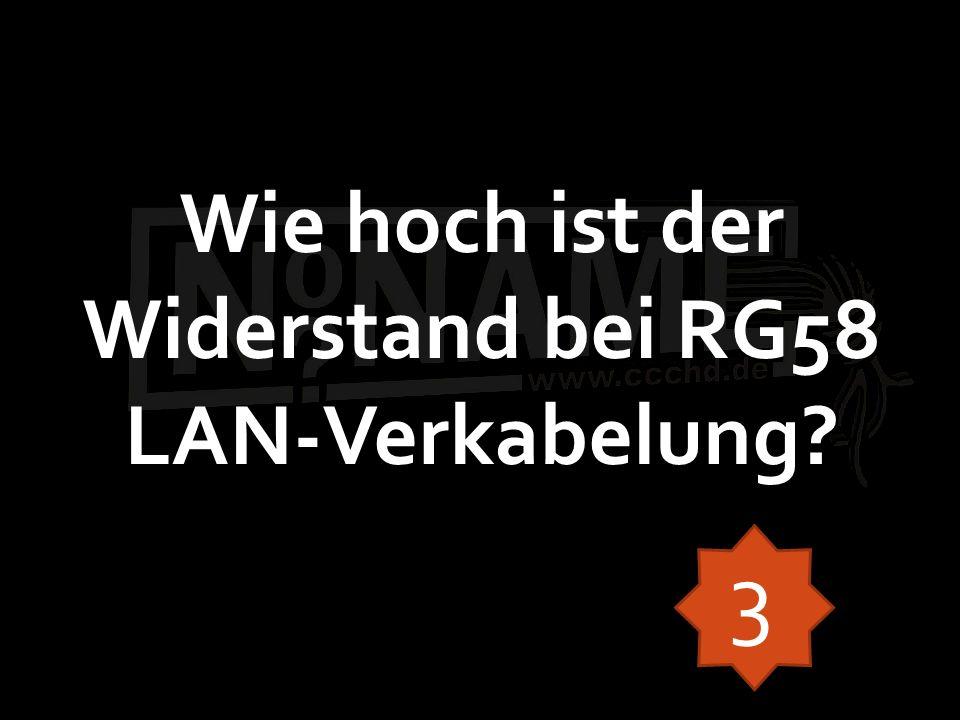Wie hoch ist der Widerstand bei RG58 LAN-Verkabelung? 3