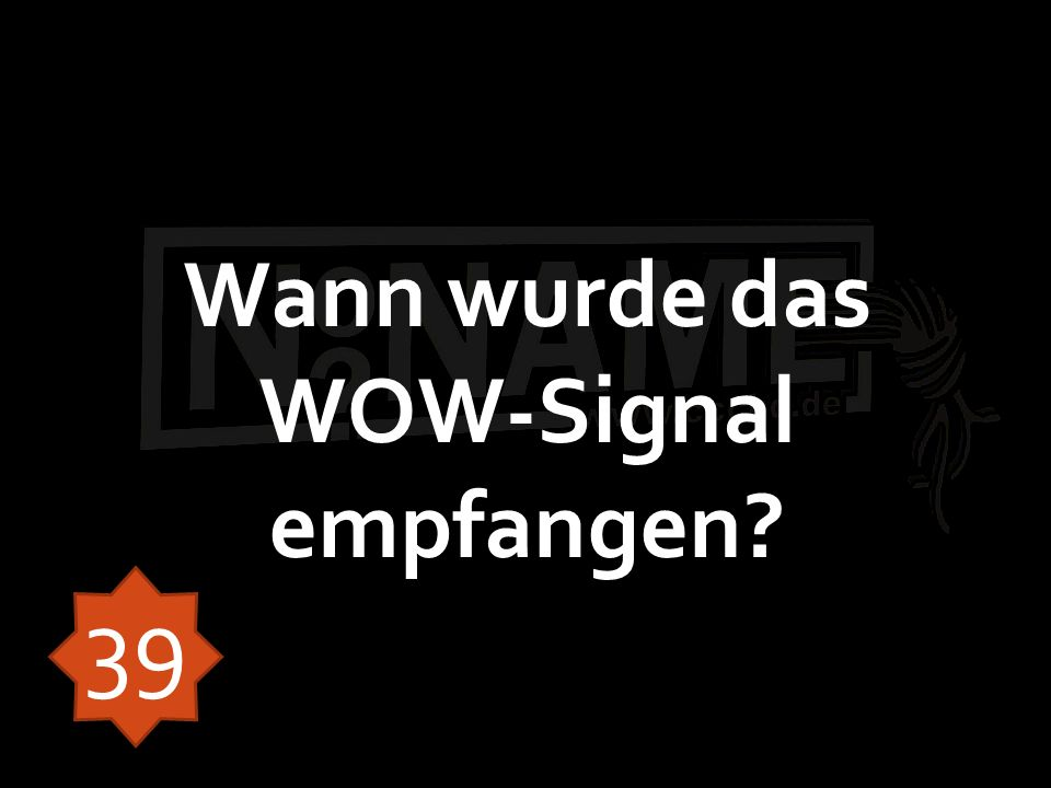 Wann wurde das WOW-Signal empfangen? 39