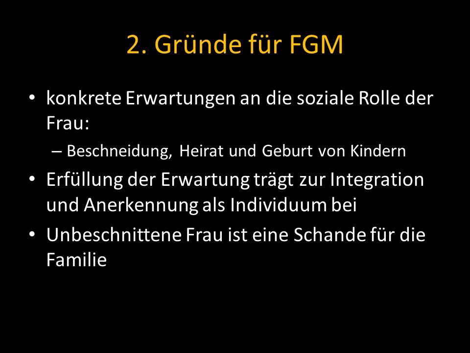2. Gründe für FGM konkrete Erwartungen an die soziale Rolle der Frau: – Beschneidung, Heirat und Geburt von Kindern Erfüllung der Erwartung trägt zur