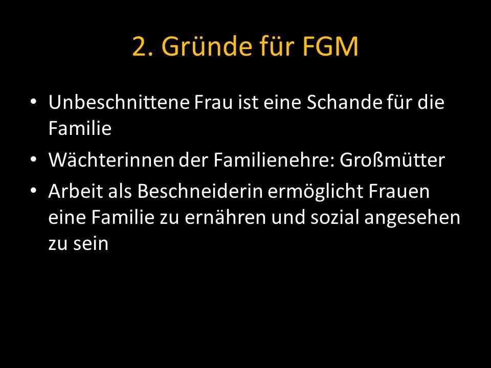 2. Gründe für FGM Unbeschnittene Frau ist eine Schande für die Familie Wächterinnen der Familienehre: Großmütter Arbeit als Beschneiderin ermöglicht F