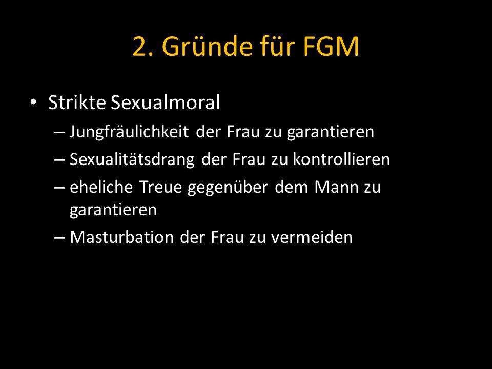 2. Gründe für FGM Strikte Sexualmoral – Jungfräulichkeit der Frau zu garantieren – Sexualitätsdrang der Frau zu kontrollieren – eheliche Treue gegenüb