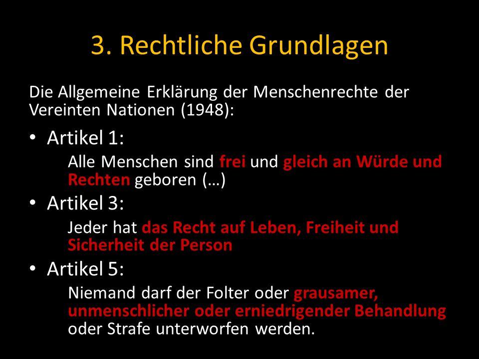 3. Rechtliche Grundlagen Die Allgemeine Erklärung der Menschenrechte der Vereinten Nationen (1948): Artikel 1: Alle Menschen sind frei und gleich an W
