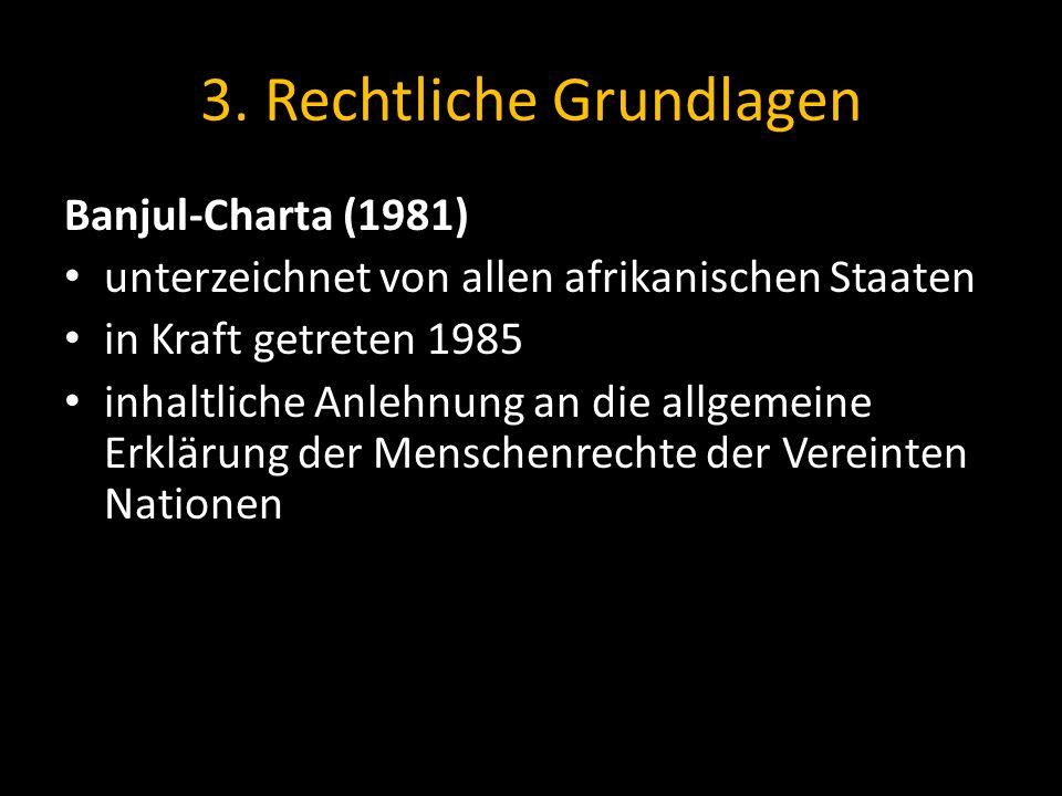 3. Rechtliche Grundlagen Banjul-Charta (1981) unterzeichnet von allen afrikanischen Staaten in Kraft getreten 1985 inhaltliche Anlehnung an die allgem
