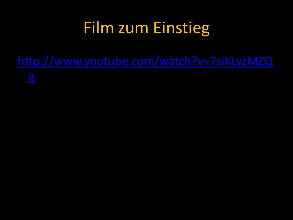 Film zum Einstieg http://www.youtube.com/watch?v=7siKLyzMZQ g