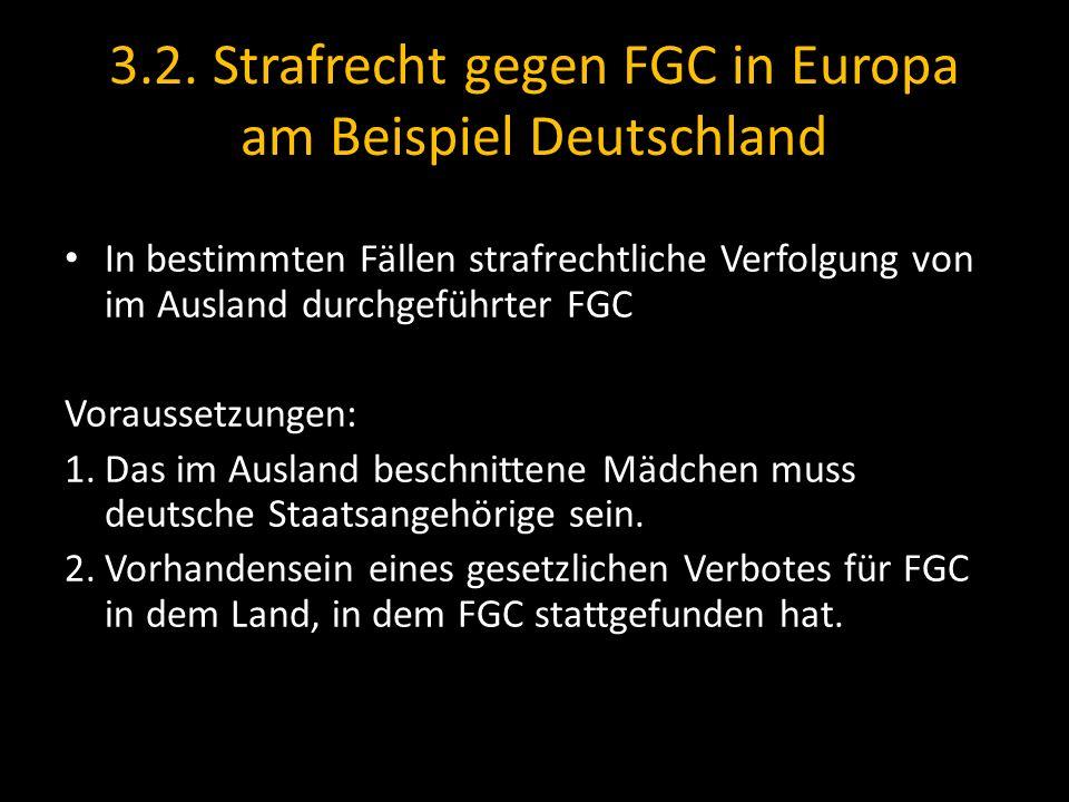 3.2. Strafrecht gegen FGC in Europa am Beispiel Deutschland In bestimmten Fällen strafrechtliche Verfolgung von im Ausland durchgeführter FGC Vorausse