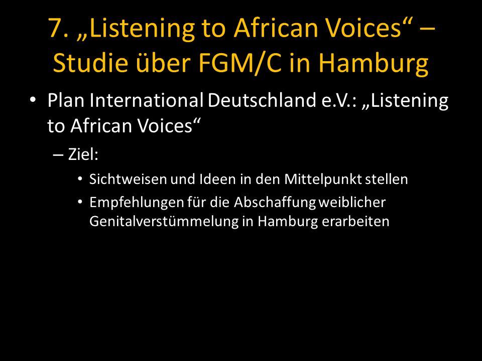 7. Listening to African Voices – Studie über FGM/C in Hamburg Plan International Deutschland e.V.: Listening to African Voices – Ziel: Sichtweisen und