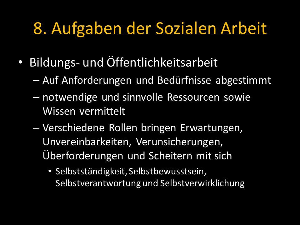 8. Aufgaben der Sozialen Arbeit Bildungs- und Öffentlichkeitsarbeit – Auf Anforderungen und Bedürfnisse abgestimmt – notwendige und sinnvolle Ressourc