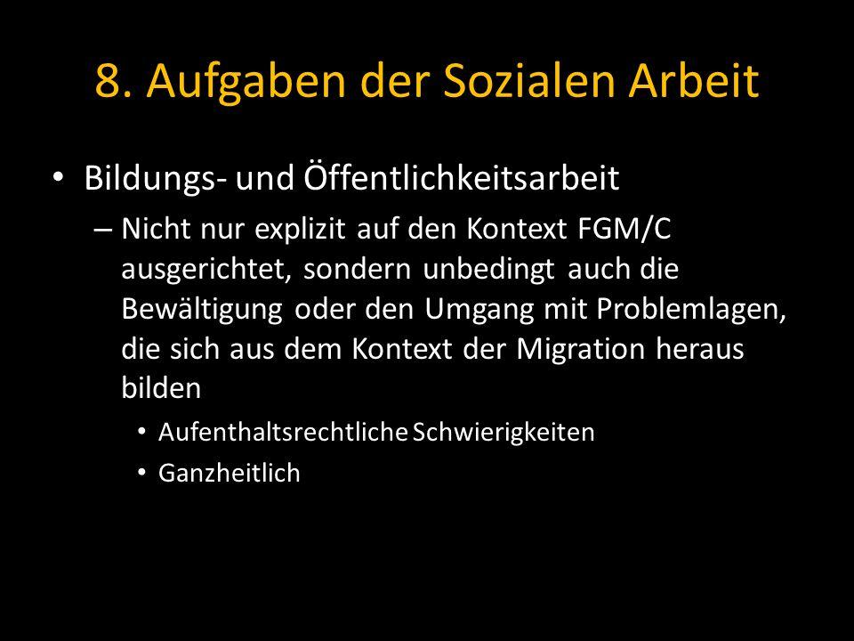 8. Aufgaben der Sozialen Arbeit Bildungs- und Öffentlichkeitsarbeit – Nicht nur explizit auf den Kontext FGM/C ausgerichtet, sondern unbedingt auch di