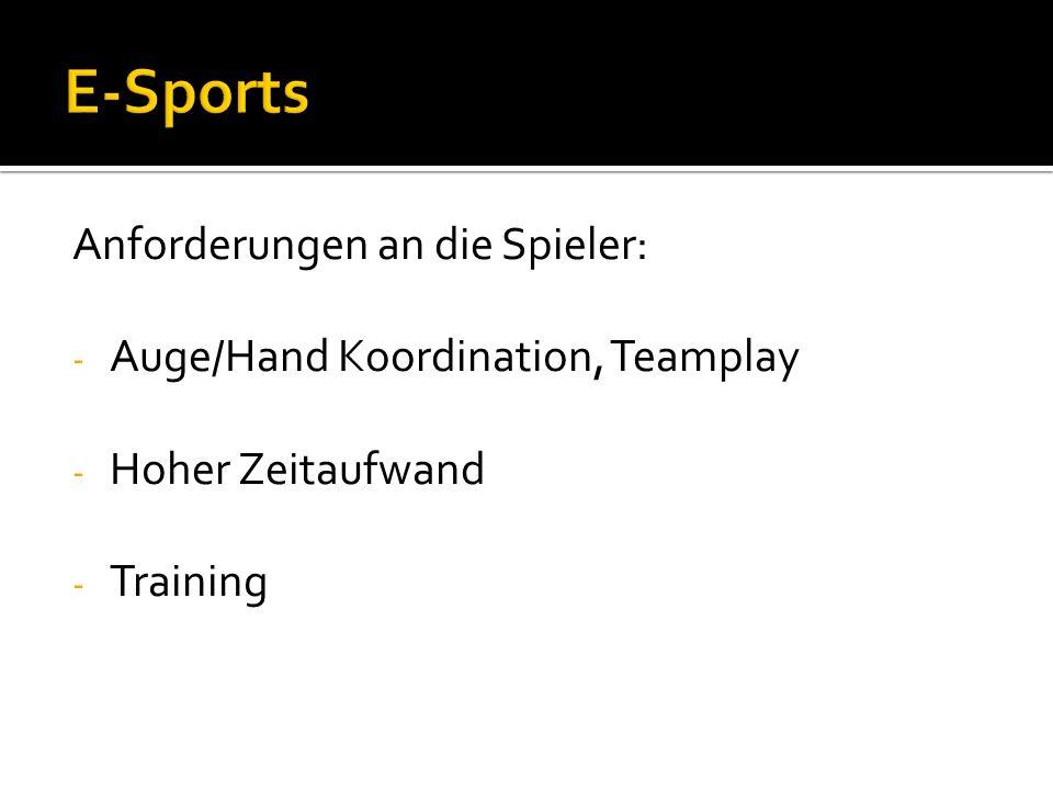 Anforderungen an die Spieler: - Auge/Hand Koordination, Teamplay - Hoher Zeitaufwand - Training