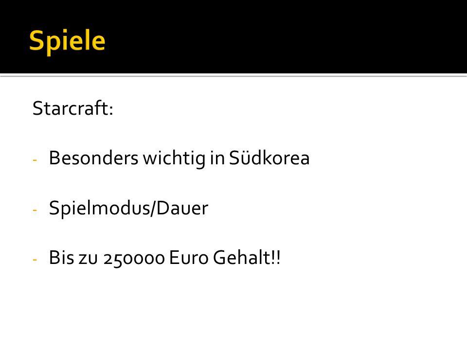 Starcraft: - Besonders wichtig in Südkorea - Spielmodus/Dauer - Bis zu 250000 Euro Gehalt!!