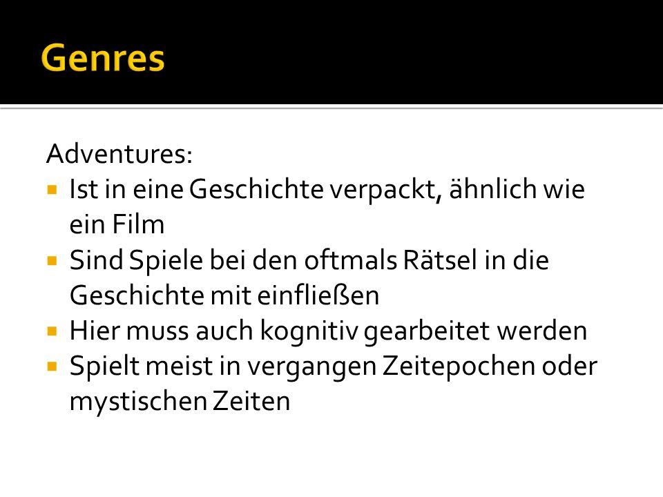Adventures: Ist in eine Geschichte verpackt, ähnlich wie ein Film Sind Spiele bei den oftmals Rätsel in die Geschichte mit einfließen Hier muss auch k