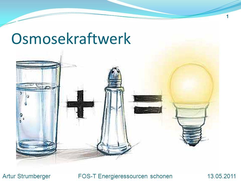 Osmosekraftwerk Artur Strumberger FOS-T Energieressourcen schonen 13.05.2011 1