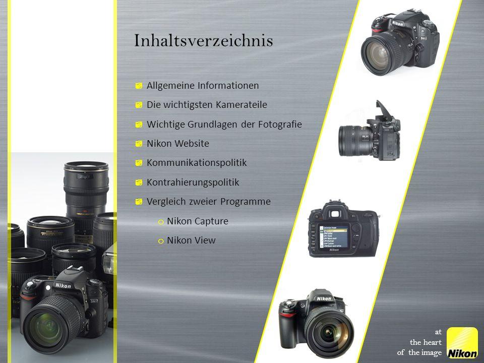 Inhaltsverzeichnis at the heart of the image Allgemeine Informationen Die wichtigsten Kamerateile Wichtige Grundlagen der Fotografie Nikon Website Kom