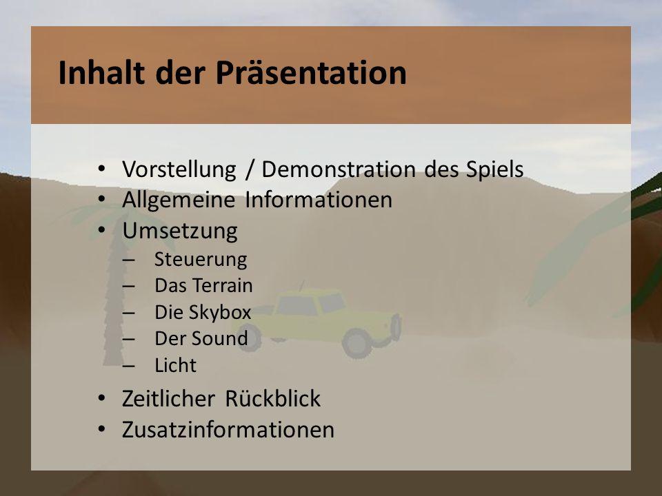 Vorstellung / Demonstration des Spiels Allgemeine Informationen Umsetzung – Steuerung – Das Terrain – Die Skybox – Der Sound – Licht Zeitlicher Rückbl