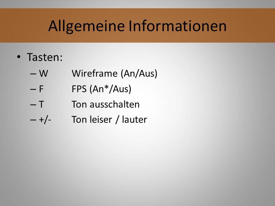 Allgemeine Informationen Tasten: – WWireframe (An/Aus) – FFPS (An*/Aus) – TTon ausschalten – +/-Ton leiser / lauter