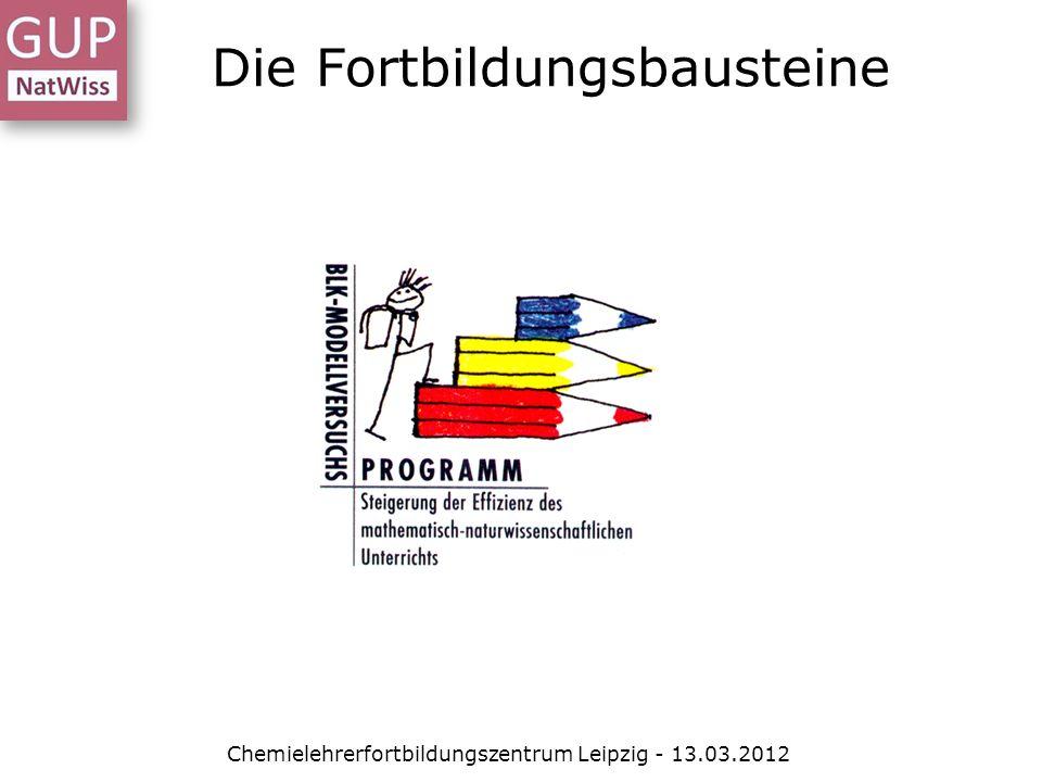 Die Fortbildungsbausteine Chemielehrerfortbildungszentrum Leipzig - 13.03.2012