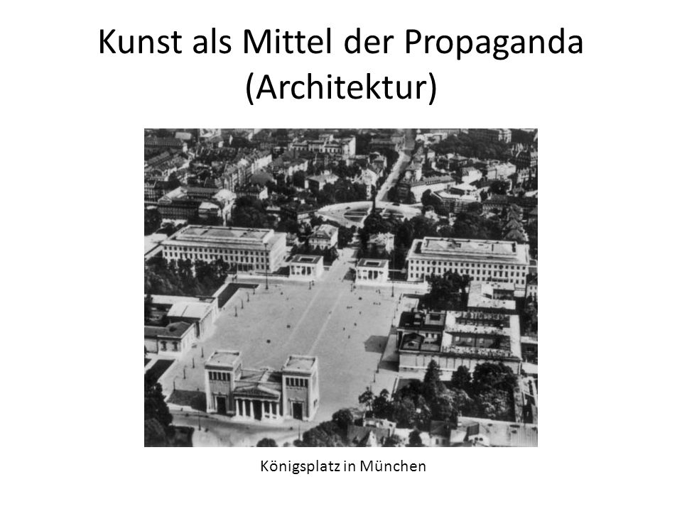 Kunst als Mittel der Propaganda (Architektur) Königsplatz in München