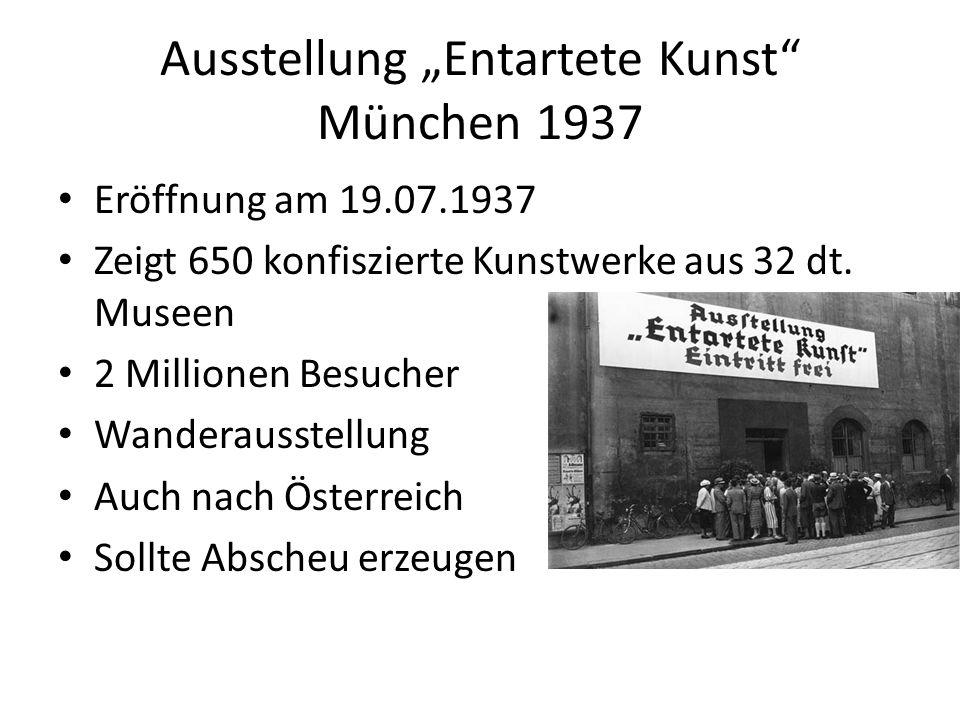 Ausstellung Entartete Kunst München 1937 Eröffnung am 19.07.1937 Zeigt 650 konfiszierte Kunstwerke aus 32 dt. Museen 2 Millionen Besucher Wanderausste