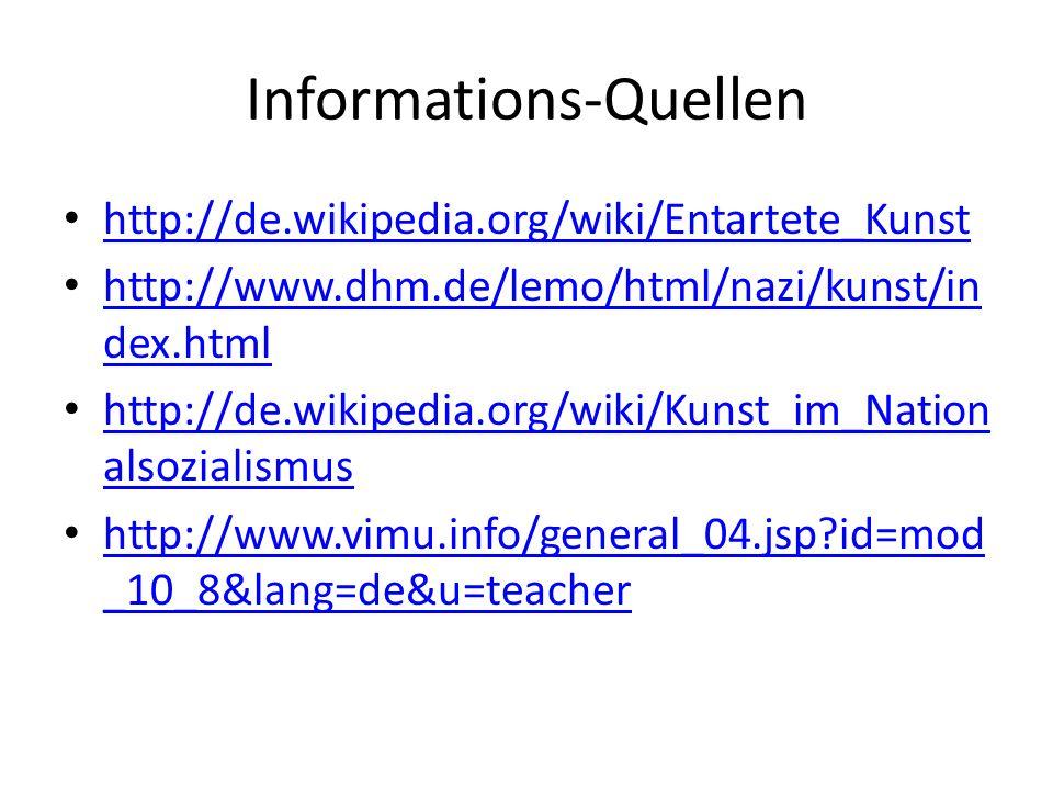 Informations-Quellen http://de.wikipedia.org/wiki/Entartete_Kunst http://www.dhm.de/lemo/html/nazi/kunst/in dex.html http://www.dhm.de/lemo/html/nazi/