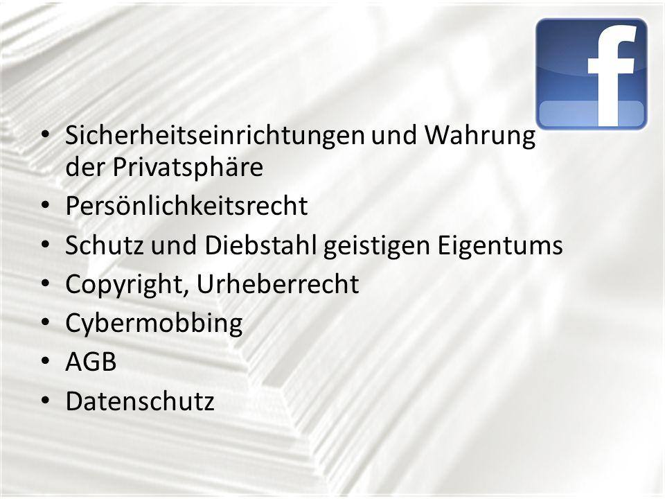 Sicherheitseinrichtungen und Wahrung der Privatsphäre Persönlichkeitsrecht Schutz und Diebstahl geistigen Eigentums Copyright, Urheberrecht Cybermobbing AGB Datenschutz