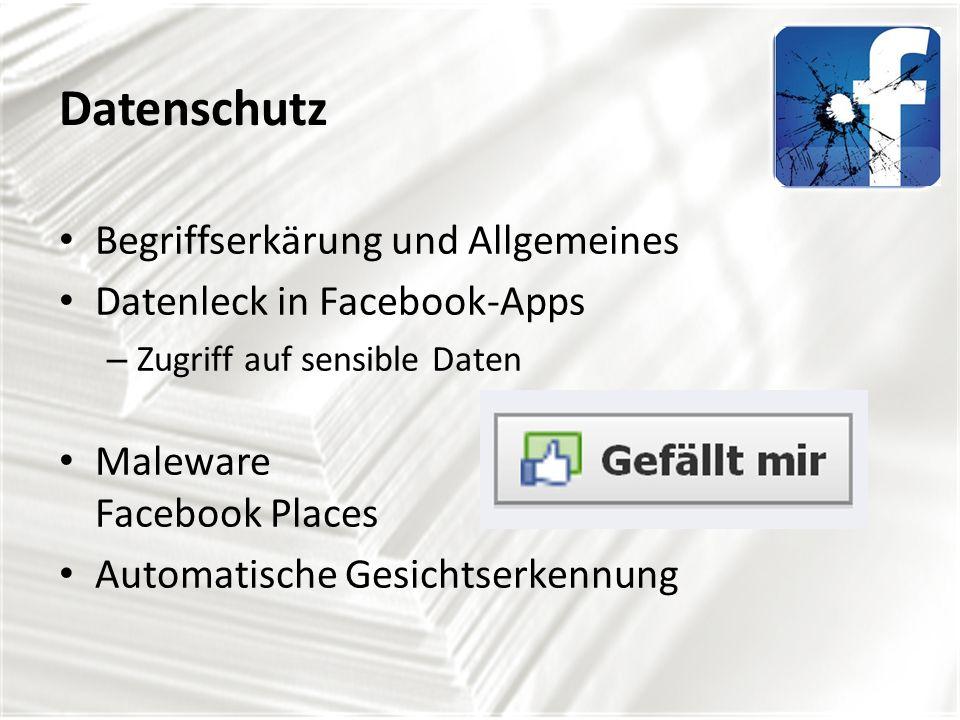 Begriffserkärung und Allgemeines Datenleck in Facebook-Apps – Zugriff auf sensible Daten Maleware Facebook Places Automatische Gesichtserkennung