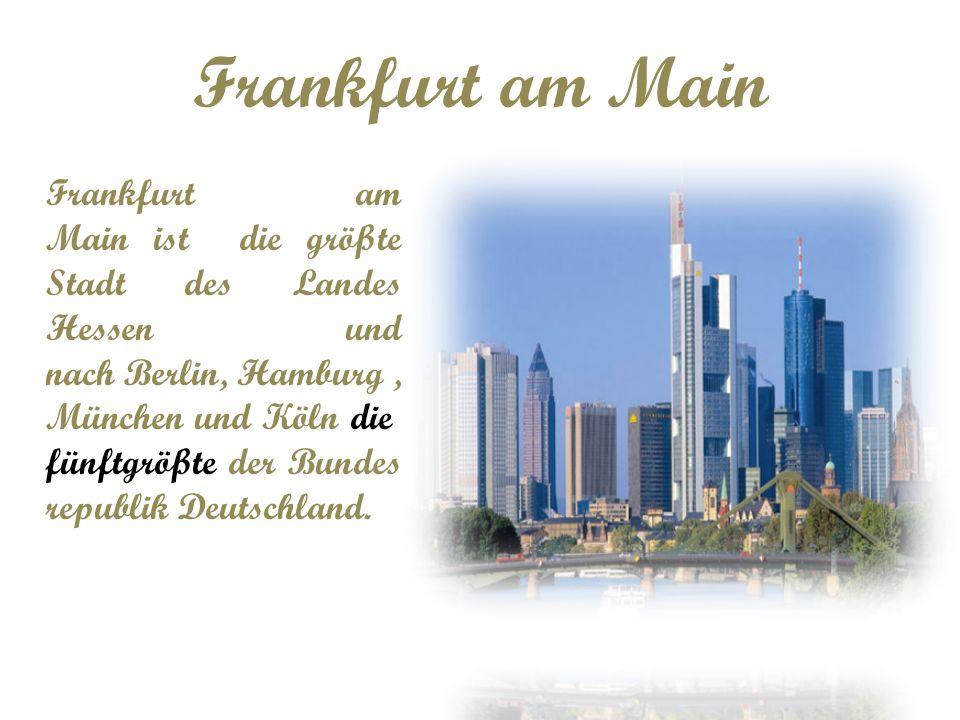 Frankfurt am Main ist die größte Stadt des Landes Hessen und nach Berlin, Hamburg, München und Köln die fünftgrößte der Bundes republik Deutschland.