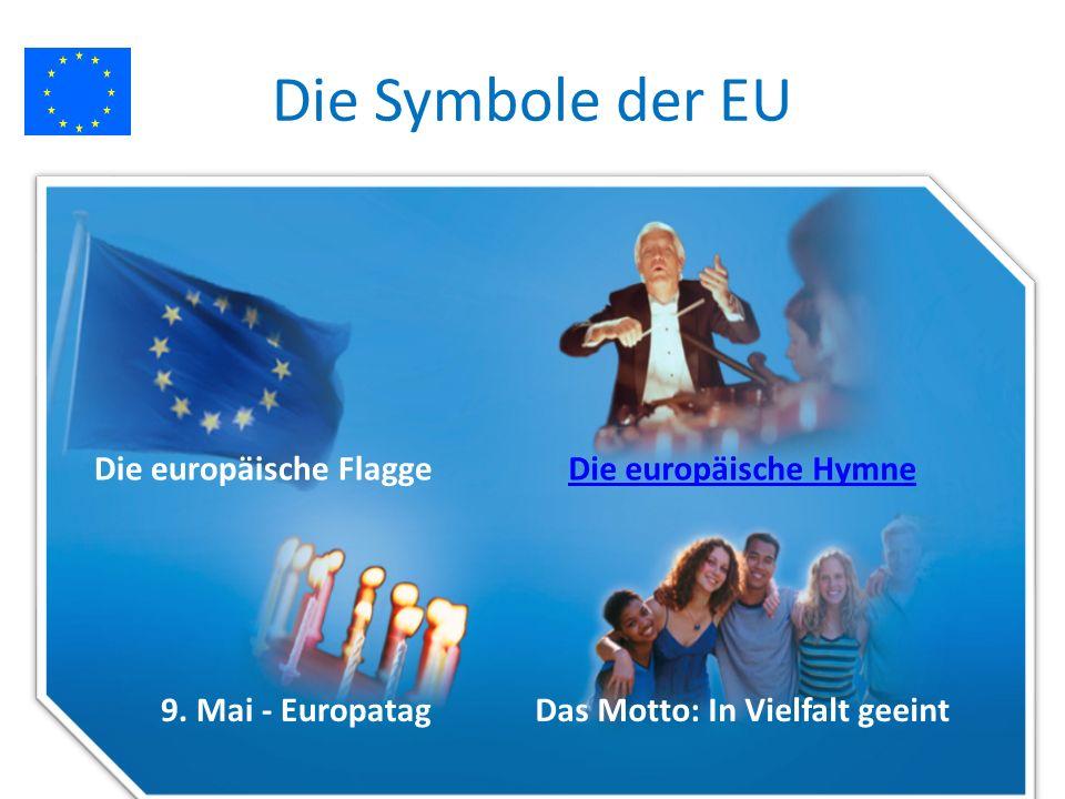 Die Symbole der EU Die europäische FlaggeDie europäische Hymne 9.
