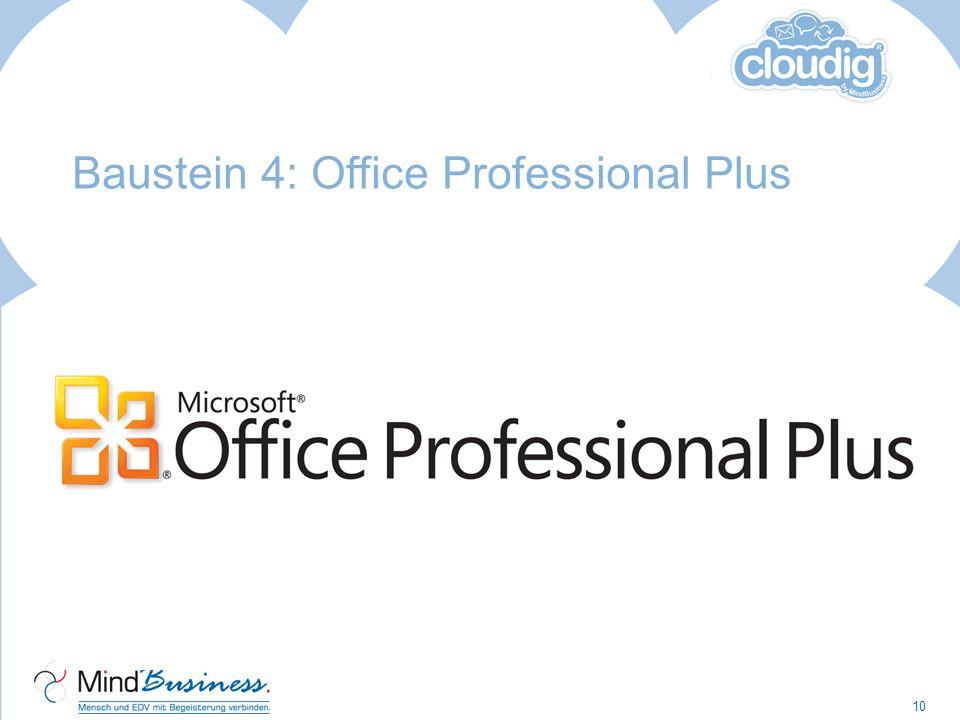 Baustein 4: Office Professional Plus Zugriff auf Office-Funktionen und Dienste Stets aktuelle Office WebApps Vorteile: Arbeitsoptimierung durch E-Mail