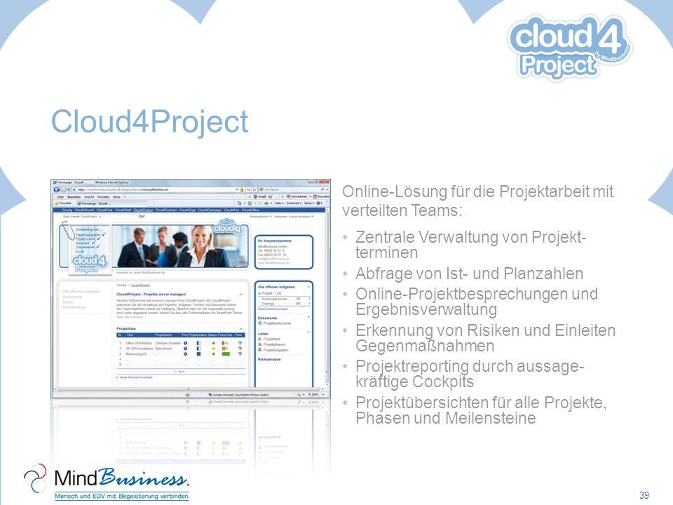 Cloud4Project Online-Lösung für die Projektarbeit mit verteilten Teams: Zentrale Verwaltung von Projekt- terminen Abfrage von Ist- und Planzahlen Onli