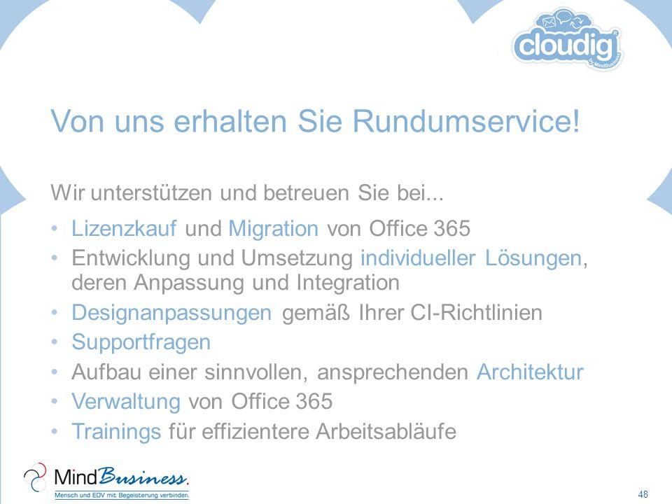 Von uns erhalten Sie Rundumservice! Wir unterstützen und betreuen Sie bei... Lizenzkauf und Migration von Office 365 Entwicklung und Umsetzung individ