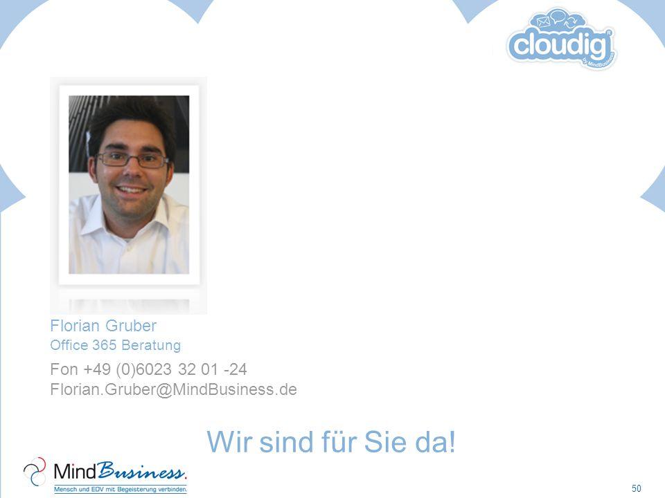 50 Wir sind für Sie da! Florian Gruber Office 365 Beratung Fon +49 (0)6023 32 01 -24 Florian.Gruber@MindBusiness.de