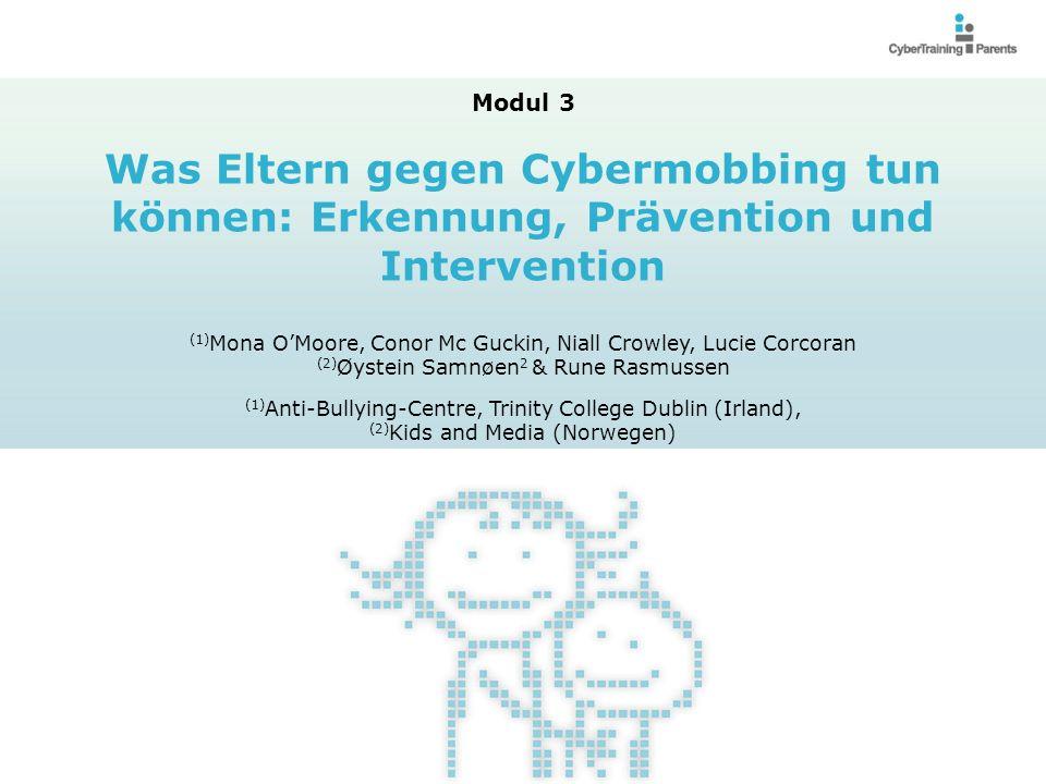 Modul 3 Was Eltern gegen Cybermobbing tun können: Erkennung, Prävention und Intervention (1) Mona OMoore, Conor Mc Guckin, Niall Crowley, Lucie Corcor