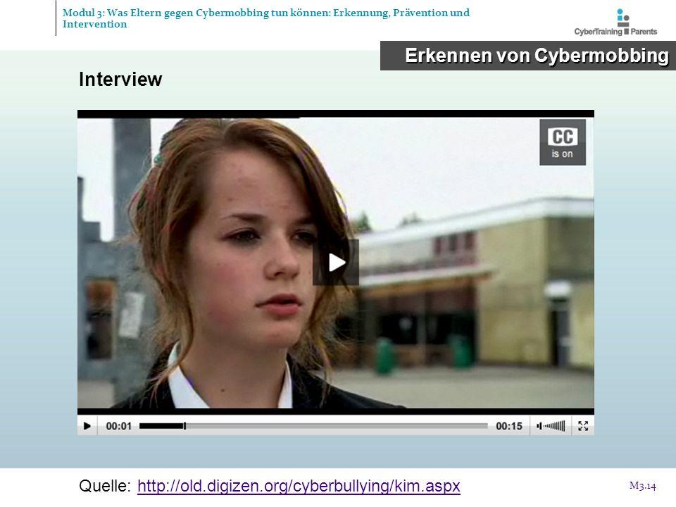 Interview Quelle: http://old.digizen.org/cyberbullying/kim.aspxhttp://old.digizen.org/cyberbullying/kim.aspx M3.14 Modul 3: Was Eltern gegen Cybermobb