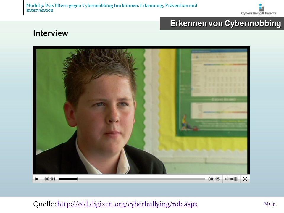 Interview Quelle: http://old.digizen.org/cyberbullying/rob.aspxhttp://old.digizen.org/cyberbullying/rob.aspx M3.41 Modul 3: Was Eltern gegen Cybermobb