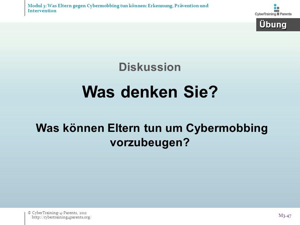 Was können Eltern tun um Cybermobbing vorzubeugen? Diskussion Was denken Sie? © CyberTraining-4-Parents, 2012 http://cybertraining4parents.org/ M3.47