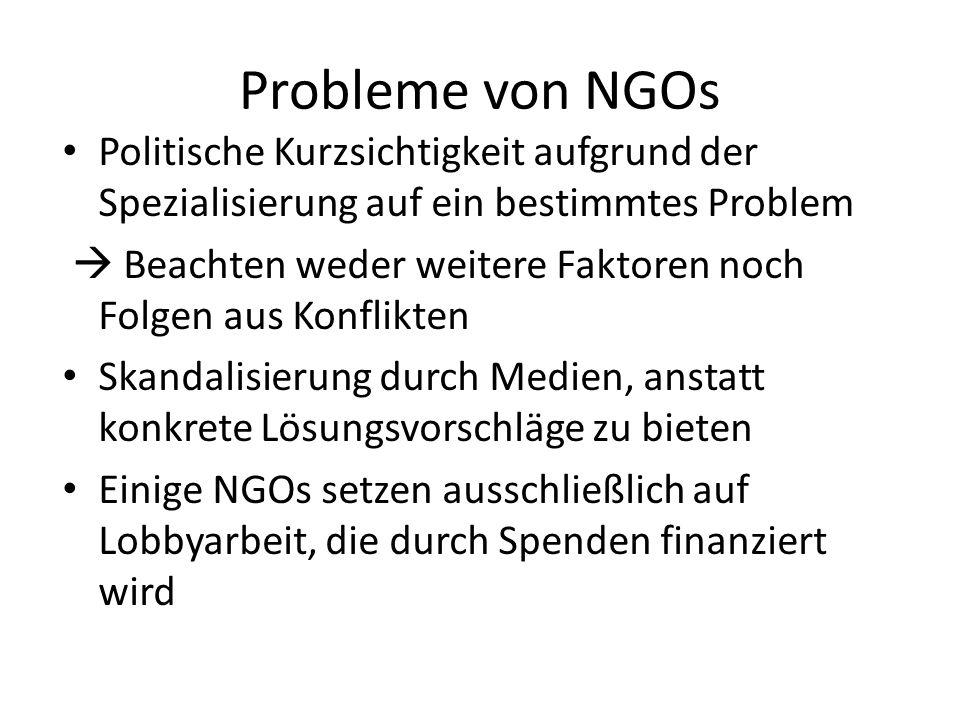 Probleme von NGOs Politische Kurzsichtigkeit aufgrund der Spezialisierung auf ein bestimmtes Problem Beachten weder weitere Faktoren noch Folgen aus K