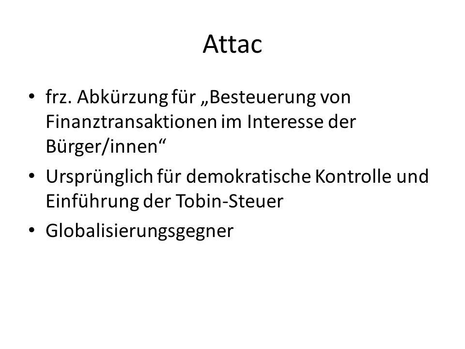 Attac frz. Abkürzung für Besteuerung von Finanztransaktionen im Interesse der Bürger/innen Ursprünglich für demokratische Kontrolle und Einführung der