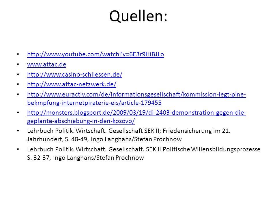 Quellen: http://www.youtube.com/watch?v=6E3r9HiBJLo www.attac.de http://www.casino-schliessen.de/ http://www.attac-netzwerk.de/ http://www.euractiv.co