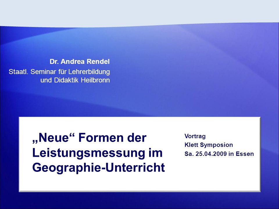 Dr. Andrea Rendel Staatl. Seminar für Lehrerbildung und Didaktik Heilbronn Vortrag Klett Symposion Sa. 25.04.2009 in Essen Neue Formen der Leistungsme