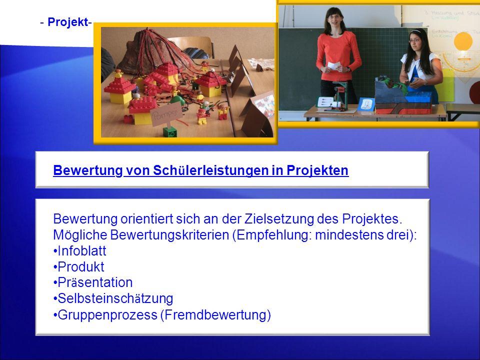 - Projekt- Bewertung von Sch ü lerleistungen in Projekten Bewertung orientiert sich an der Zielsetzung des Projektes. Mögliche Bewertungskriterien (Em